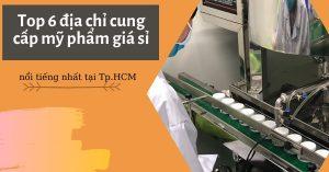 Top 6 địa chỉ cung cấp mỹ phẩm giá sỉ tại Tp.HCM nổi tiếng nhất