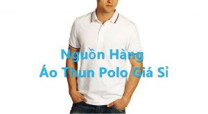 Nguồn hàng áo thun polo giá sỉ